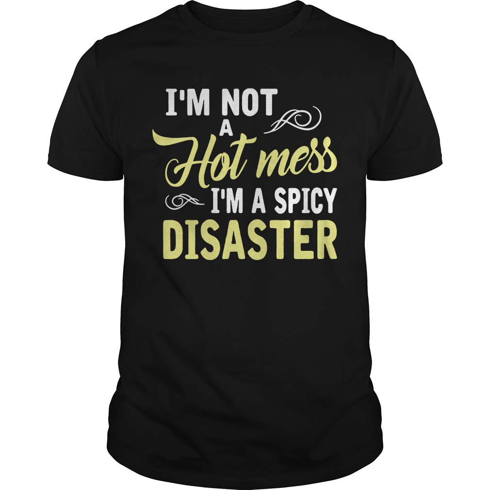 I'm not a hot mess I'm a spicy disaster Guys Shirt