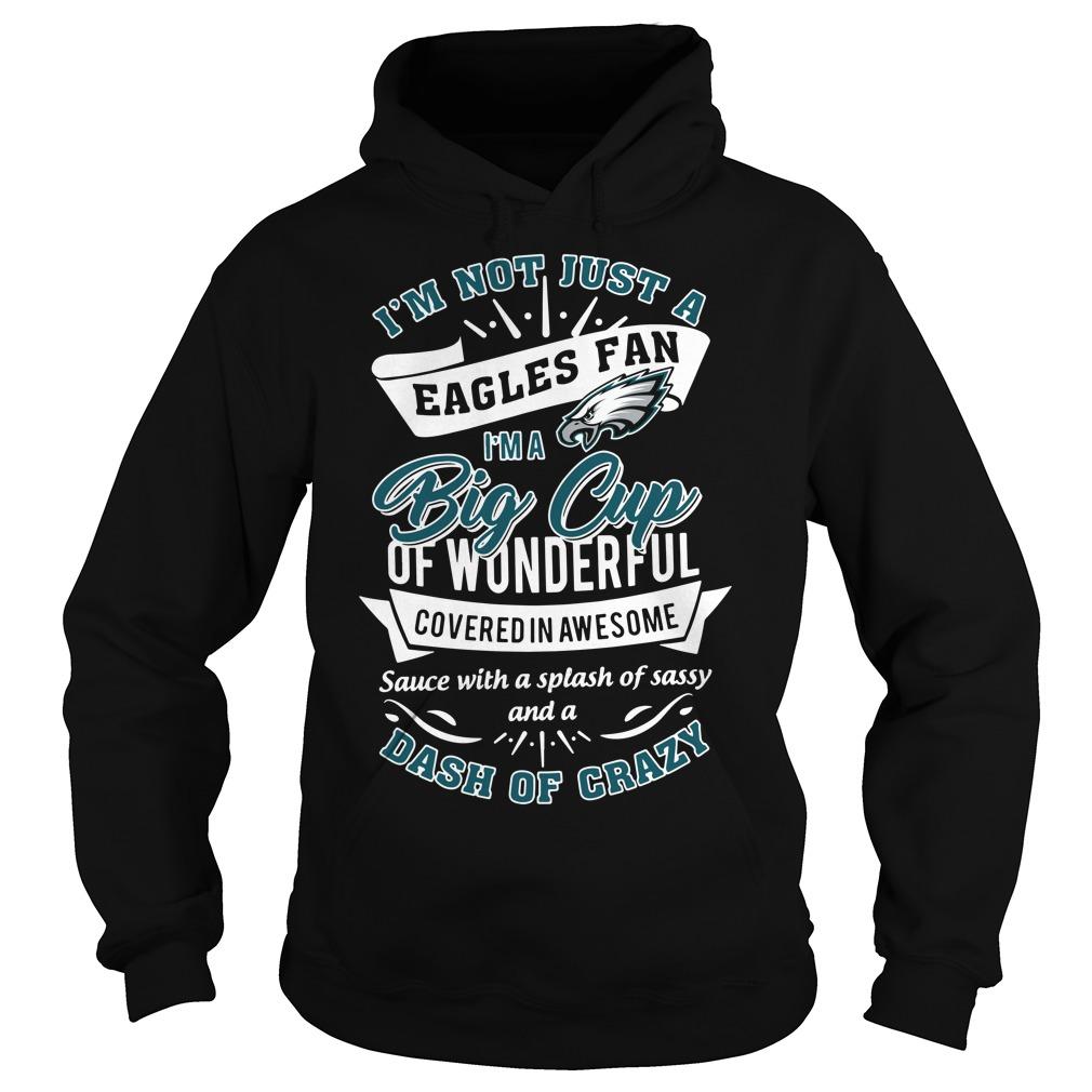 I'm not just a Eagles fan I'm a big cup of wonderful covered Hoodie