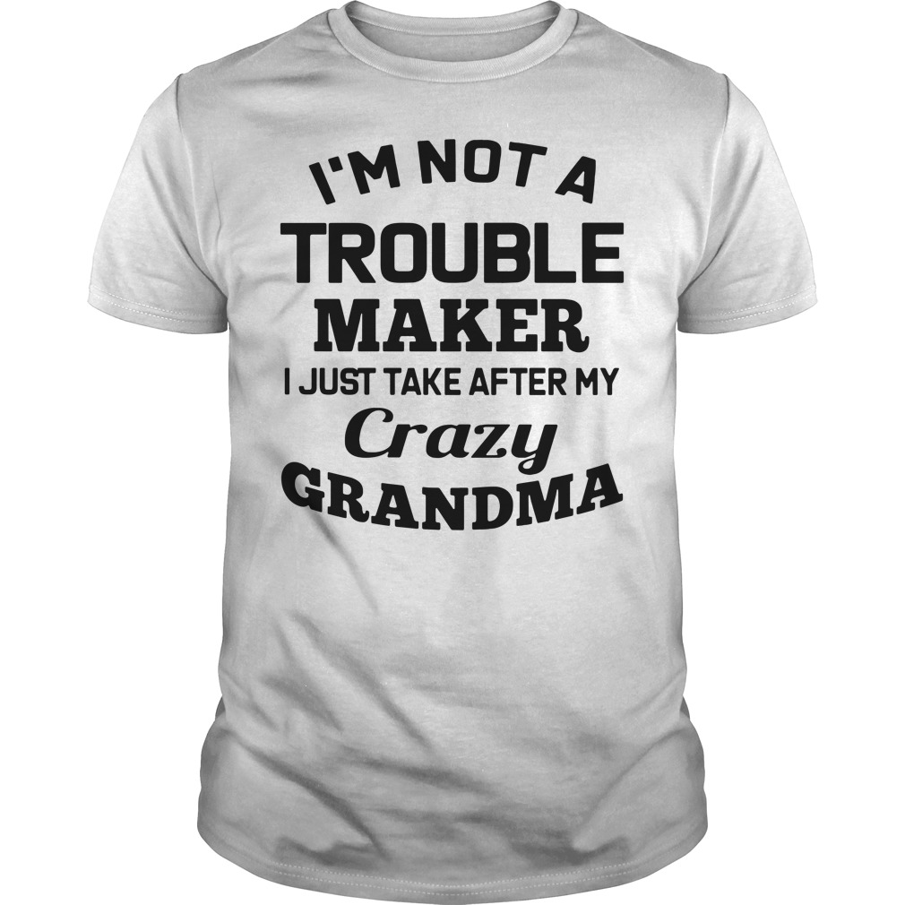 I'm not a troublemaker makers I just take after my grandma Guys Shirt
