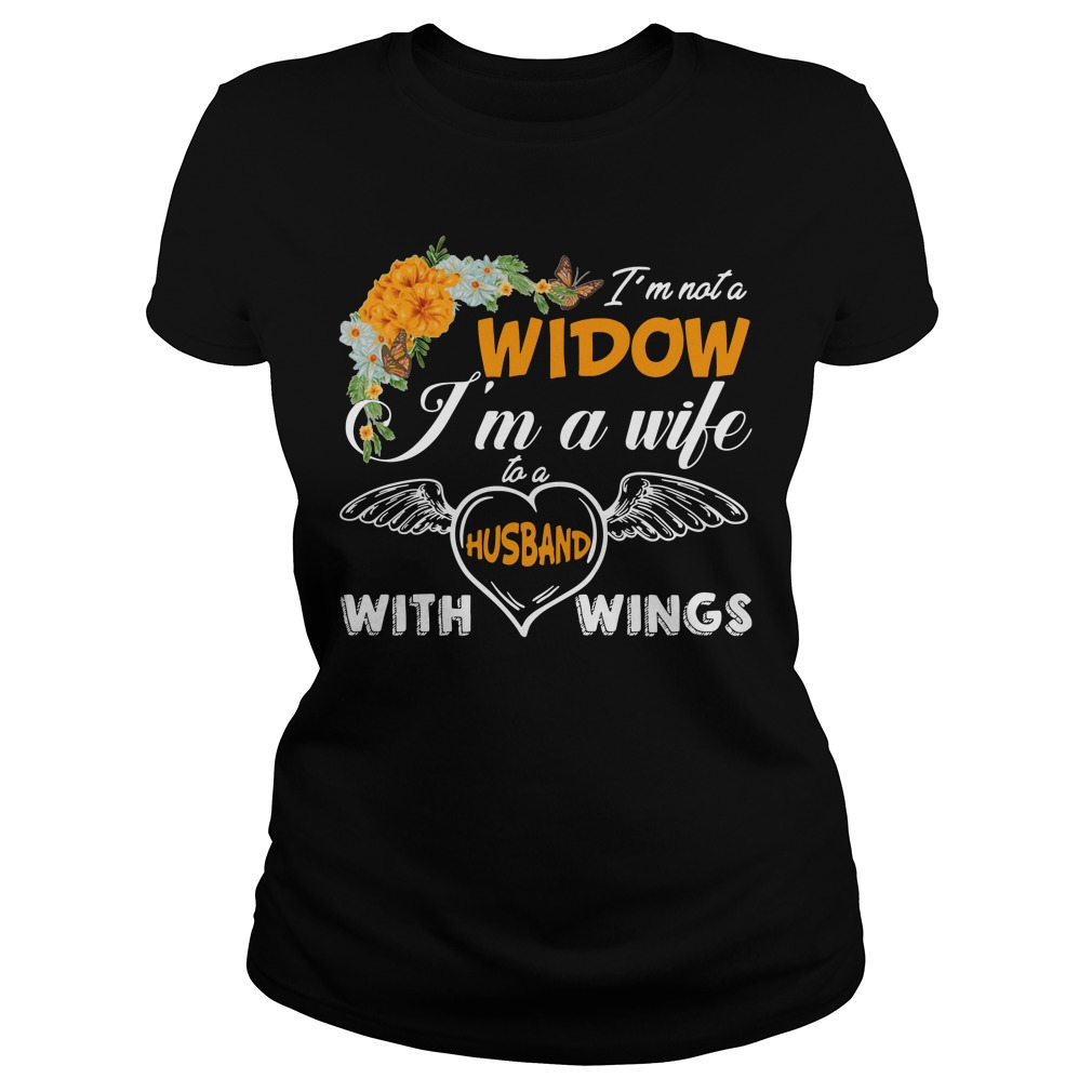 I'm not widow I'm a wife to a husband with wings Ladies Tee