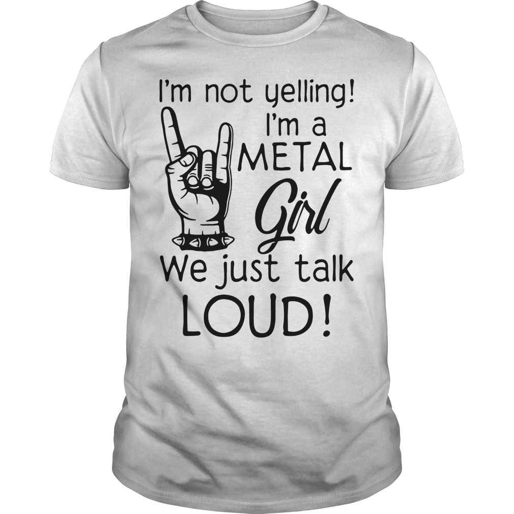 I'm not yelling I'm a Metal girl we just talk loud Guys Shirt