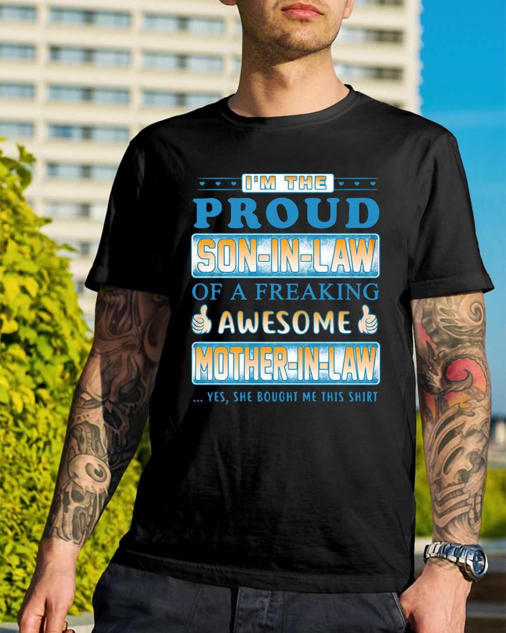 I'm the proud son-in-law of a freaking awesome mother-in-law shirt