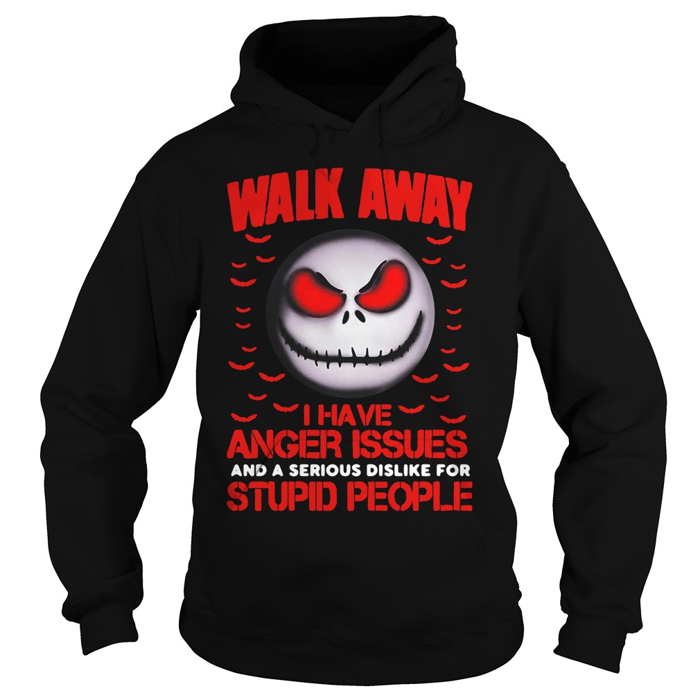 Jack Skellington walk away I have anger issues and a serious Hoodie