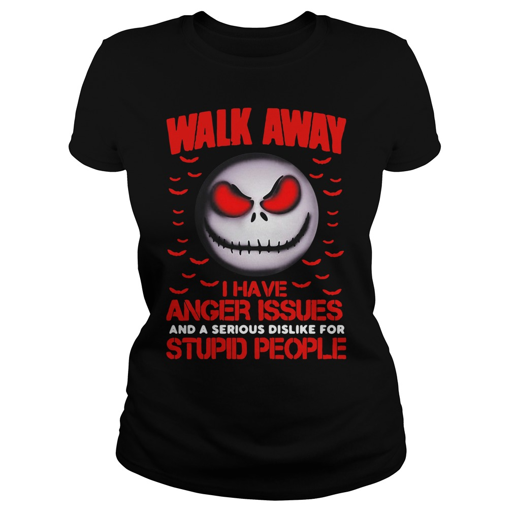 Jack Skellington walk away I have anger issues and a serious Ladies Tee