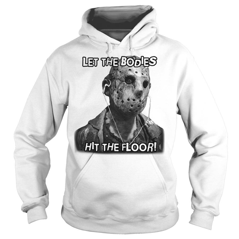 Jason Voorhees let the Bodies hit the floor Hoodie