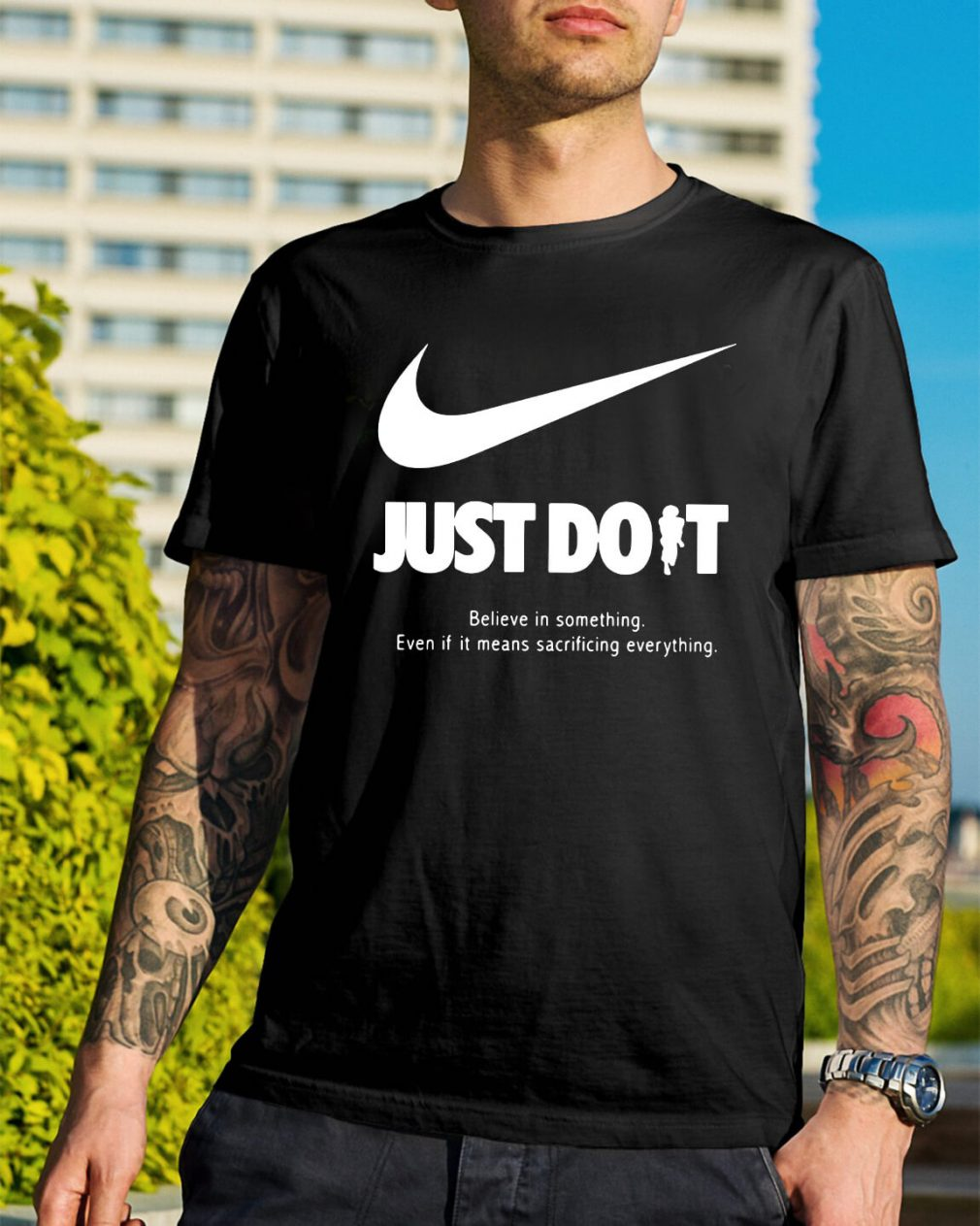 Just do it believe in something even if it means sacrificing everything shirt