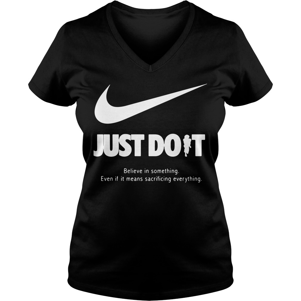 Just do it believe in something even if it means sacrificing everything V-neck T-shirt