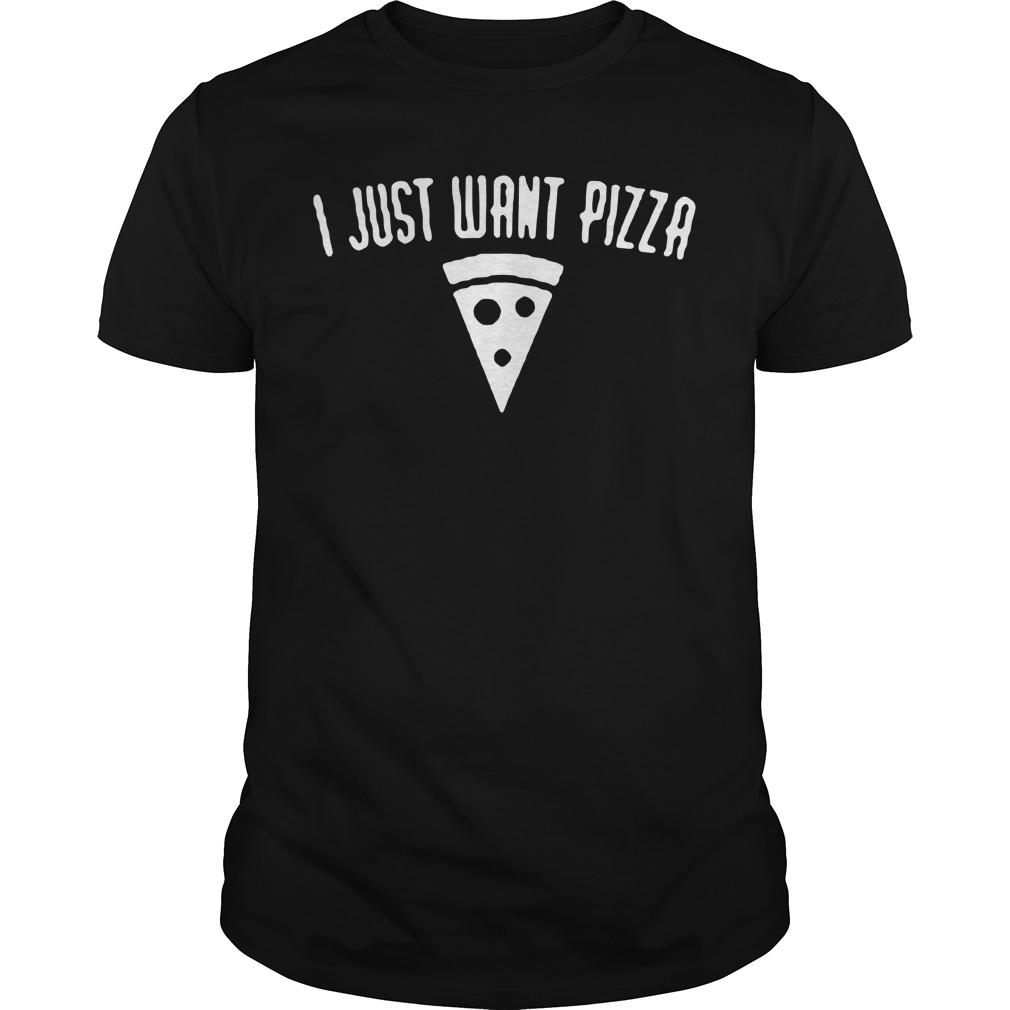 I just want pizza Guys Shirt