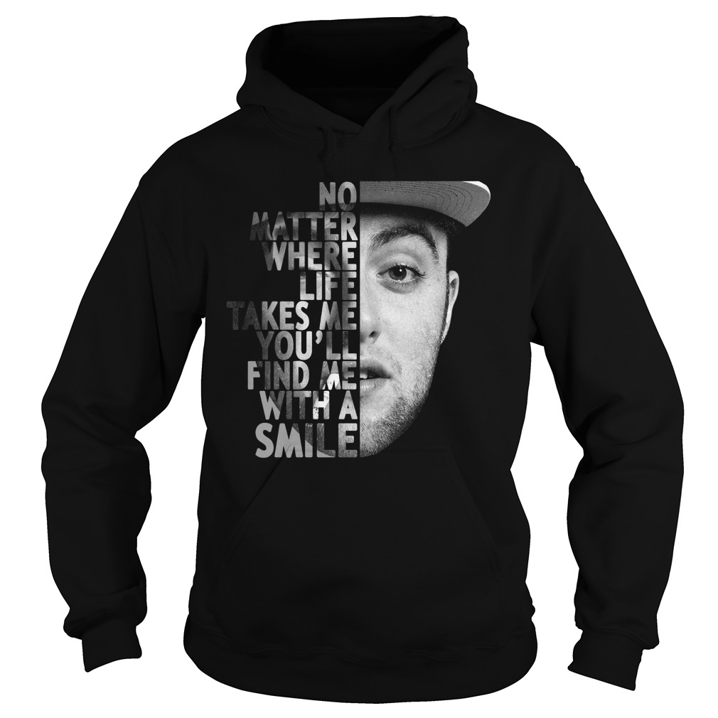 Mac Miller no matter where life takes me you'll find me with a smile Hoodie