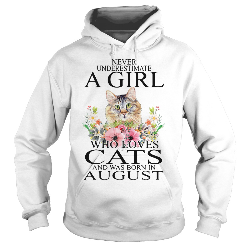 Never underestimate a girl who loves cats and was born in August Hoodie