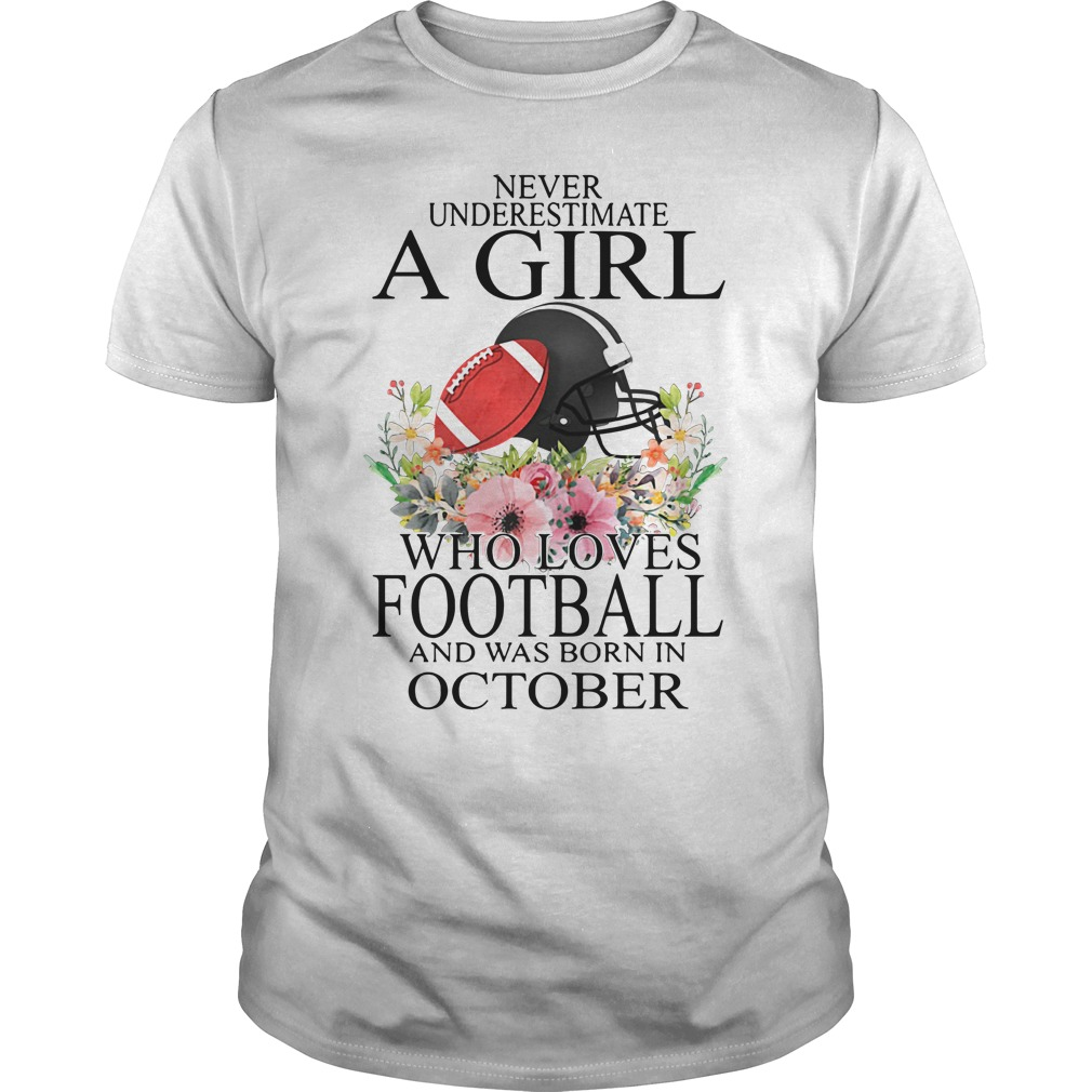 Never underestimate a girl who loves football and was born in October Guys Shirt