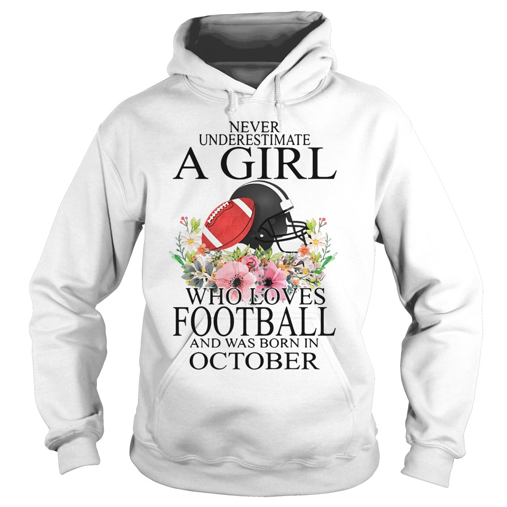 Never underestimate a girl who loves football and was born in October Hoodie