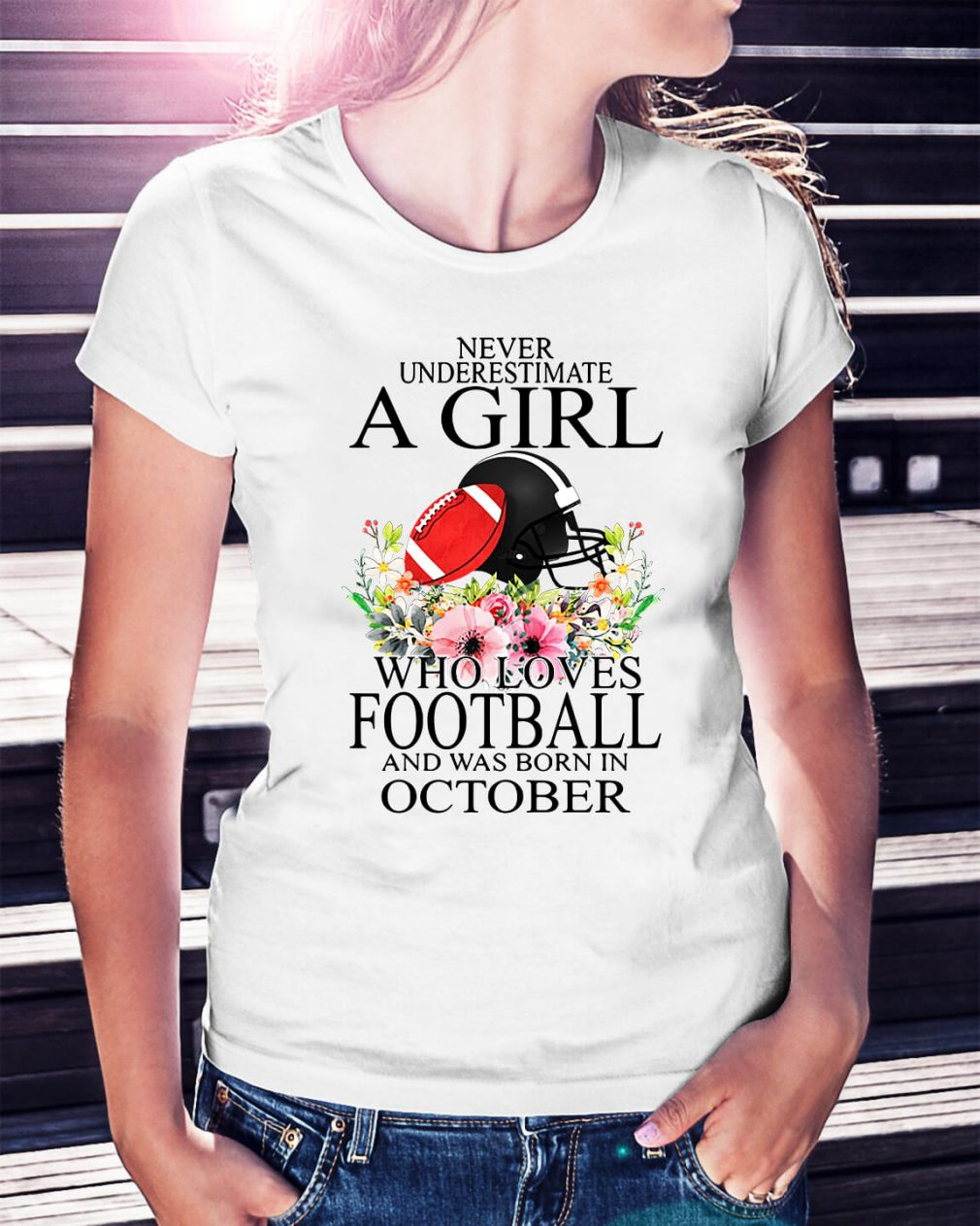 Never underestimate a girl who loves football and was born in October shirt