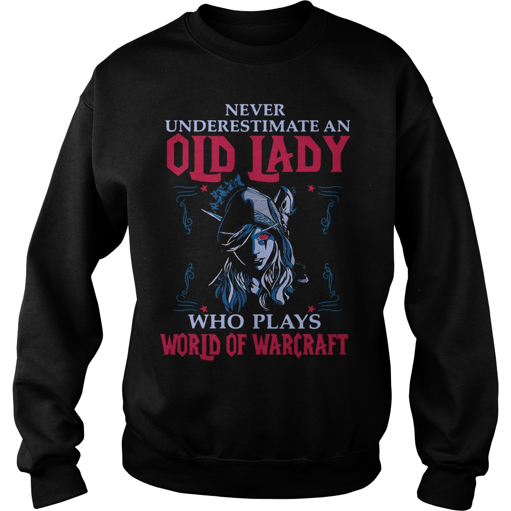 Never underestimate an old lady who plays world of warcraft Sweater