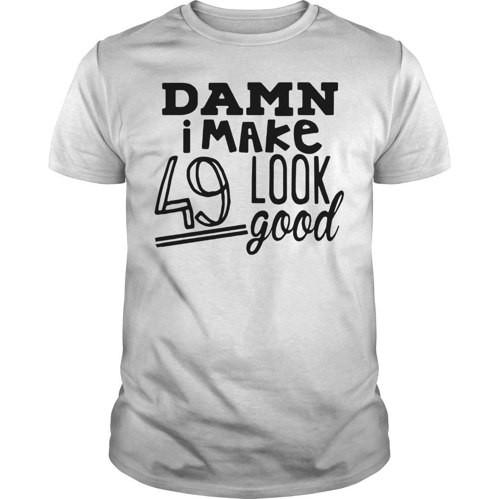 Official Damn I make 49 look good Guys Shirt
