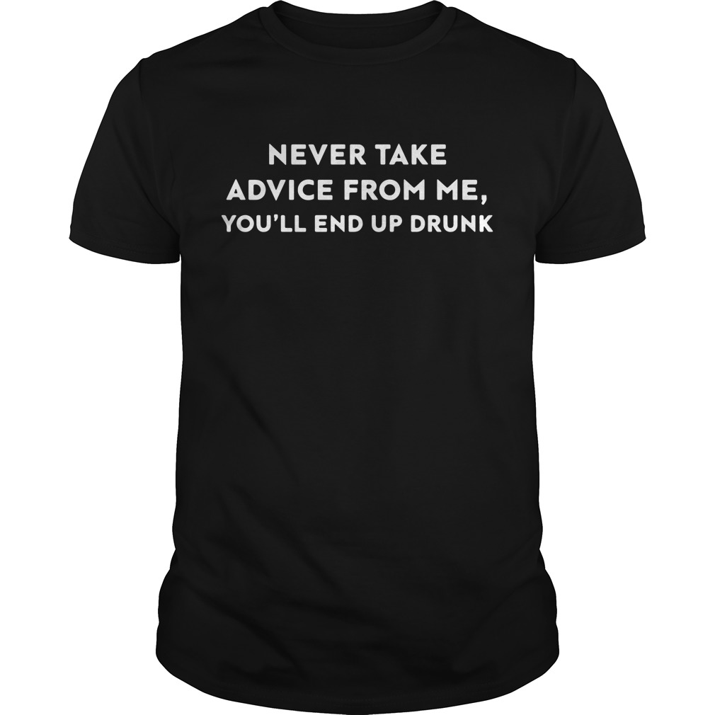 Official Never take advice from me you'll end up drunk Guys Shirt