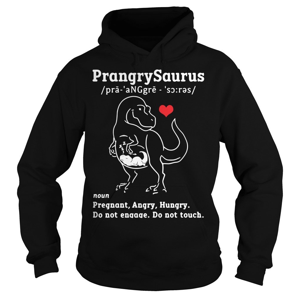 Prangrysaurus define pregnant angry hungry do not engage Hoodie