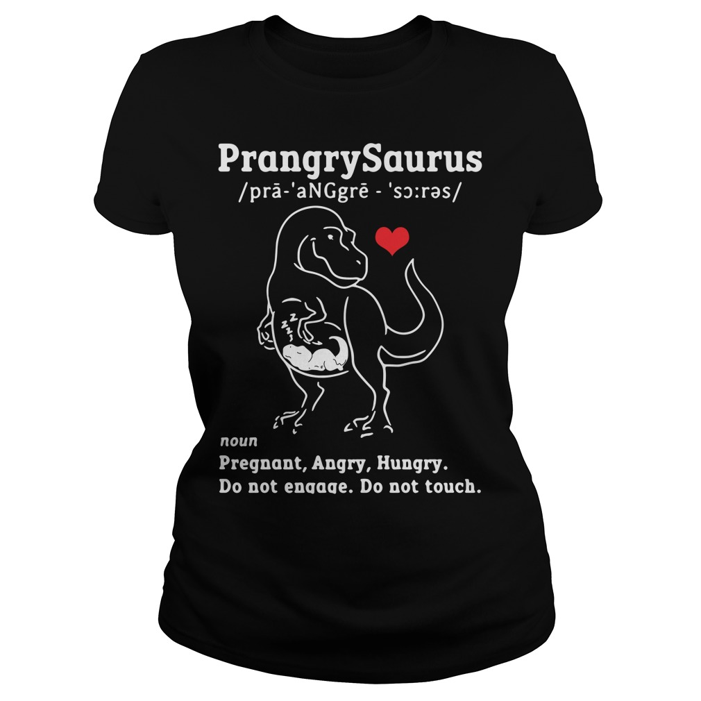 Prangrysaurus define pregnant angry hungry do not engage Ladies Tee