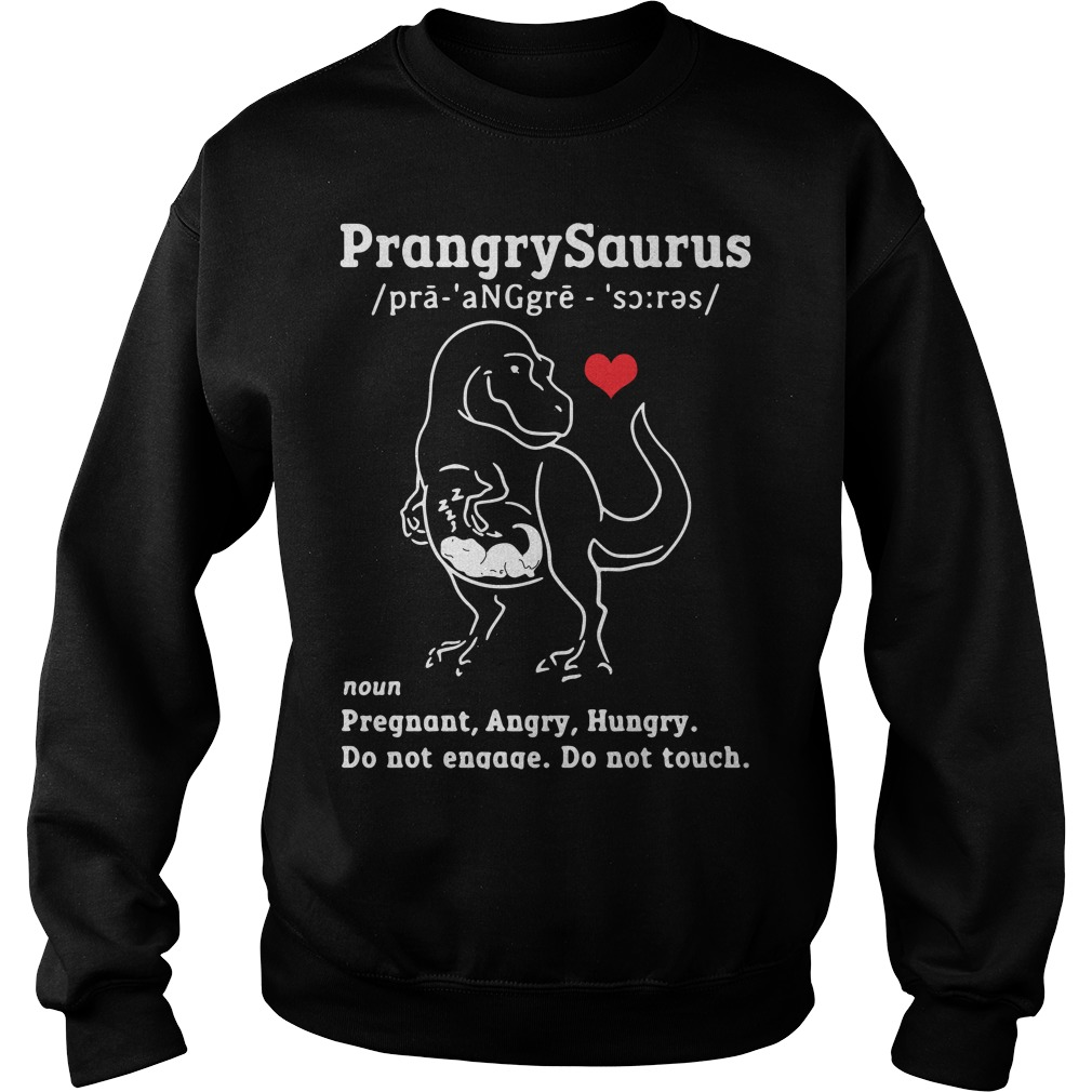 Prangrysaurus define pregnant angry hungry do not engage Sweater