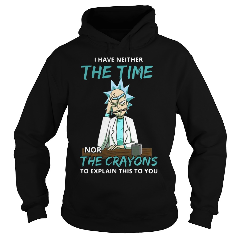 Rick and Morty I have neither the time nor the crayons Hoodie