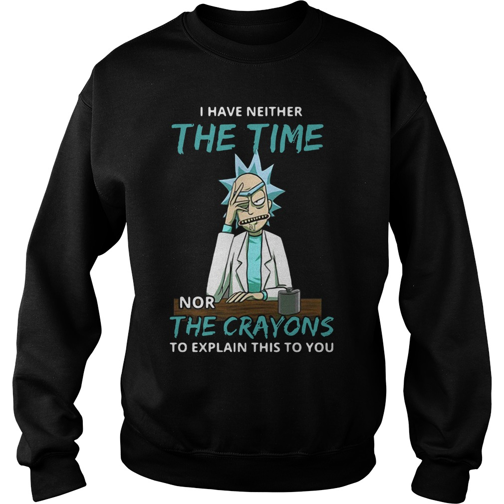 Rick and Morty I have neither the time nor the crayons Sweater