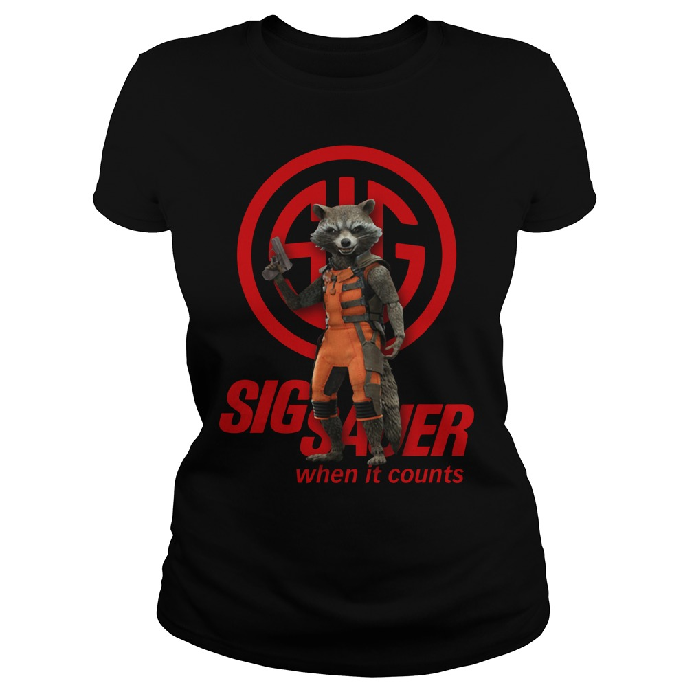 Rocket Raccoon SIG Sauer when it counts Ladies Tee