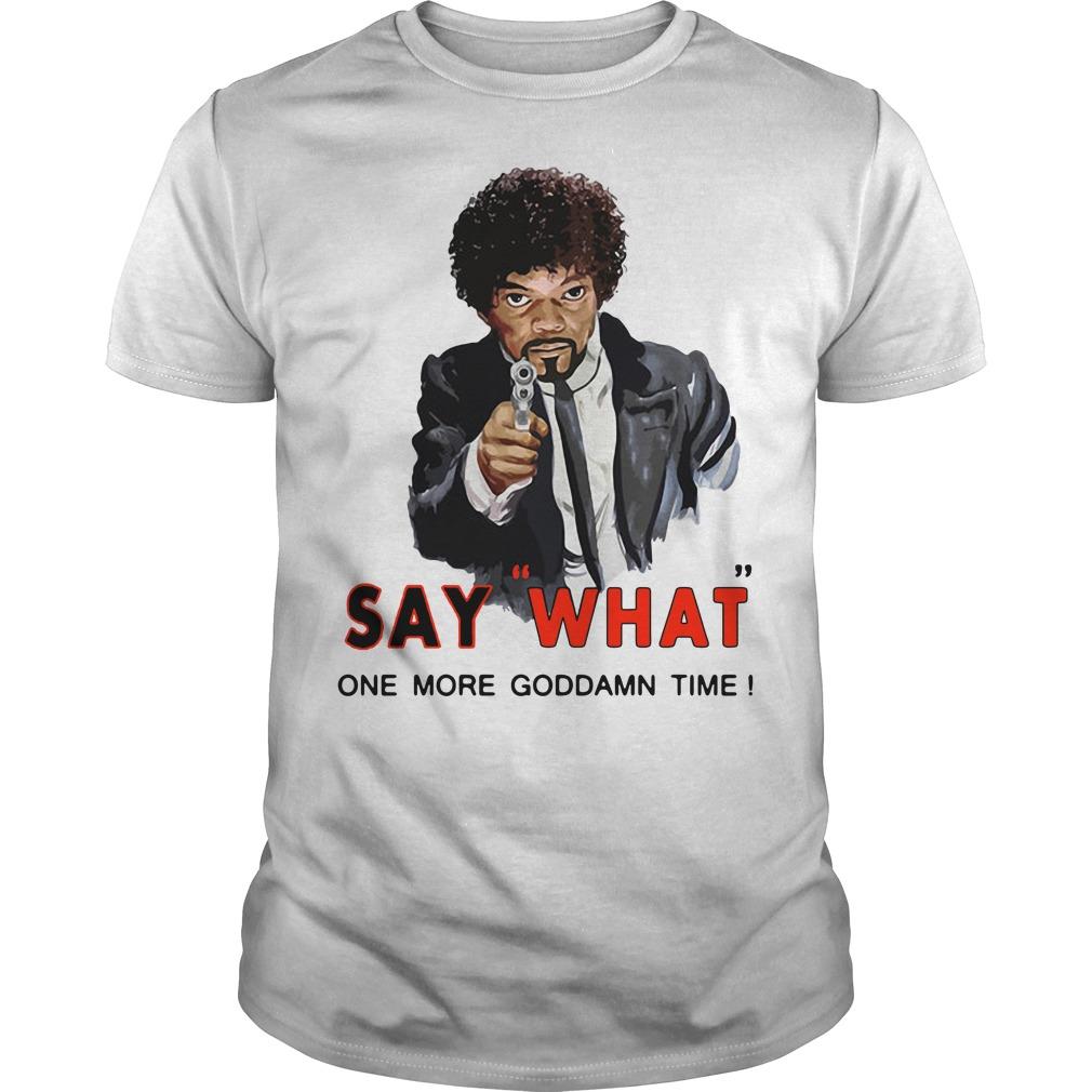 Samuel L Jackson say what one more Goddamn time Guys Shirt