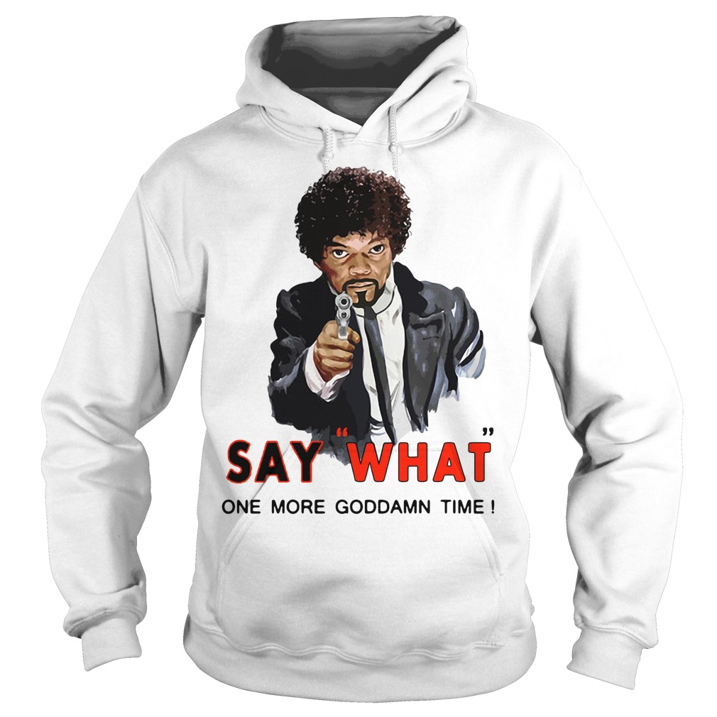 Samuel L Jackson say what one more Goddamn time Hoodie