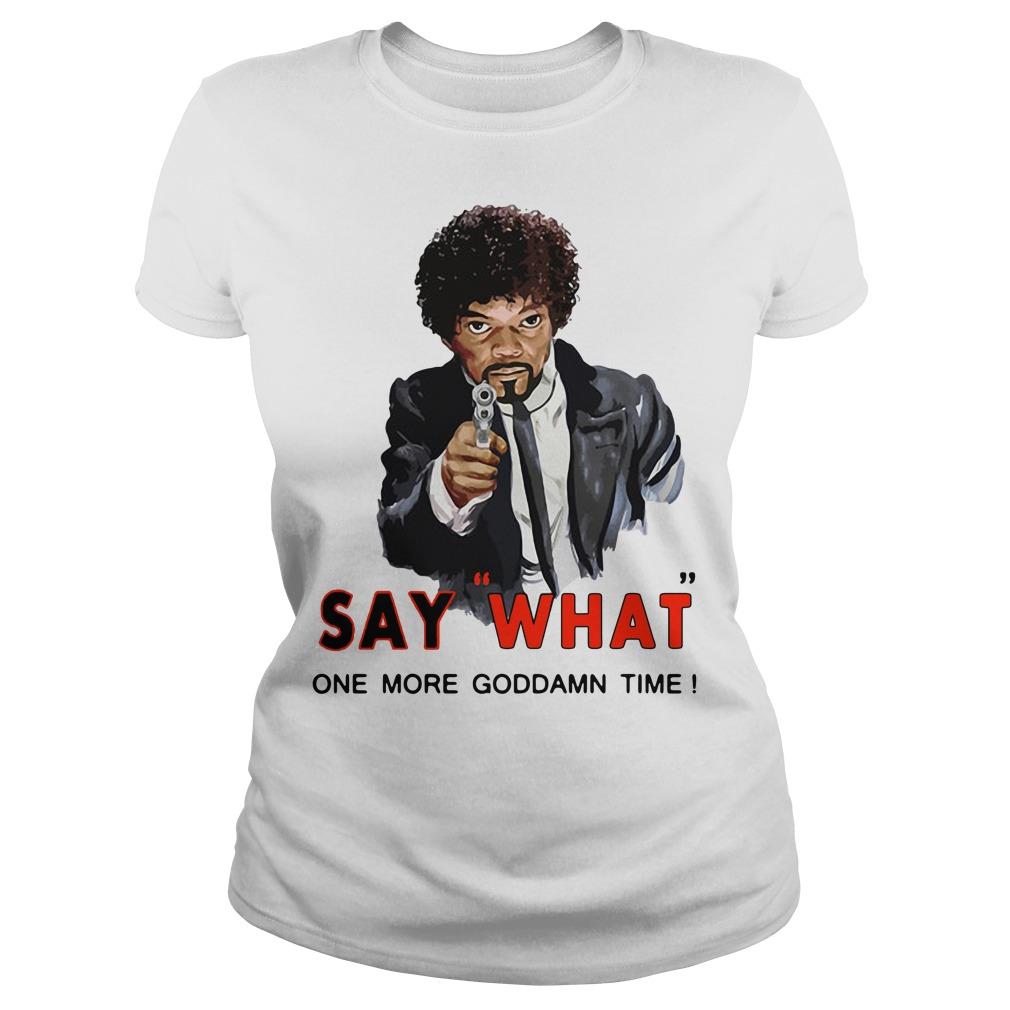 Samuel L Jackson say what one more Goddamn time Ladies Tee