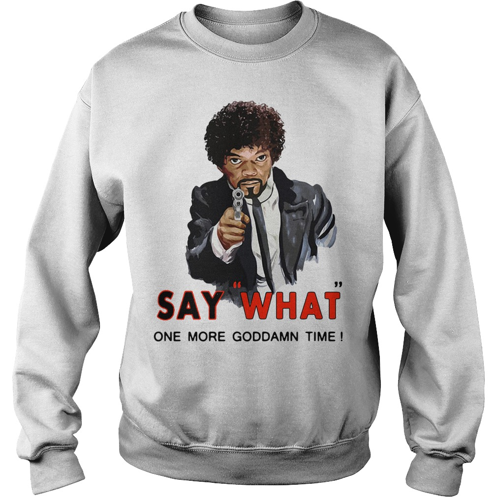 Samuel L Jackson say what one more Goddamn time Sweater