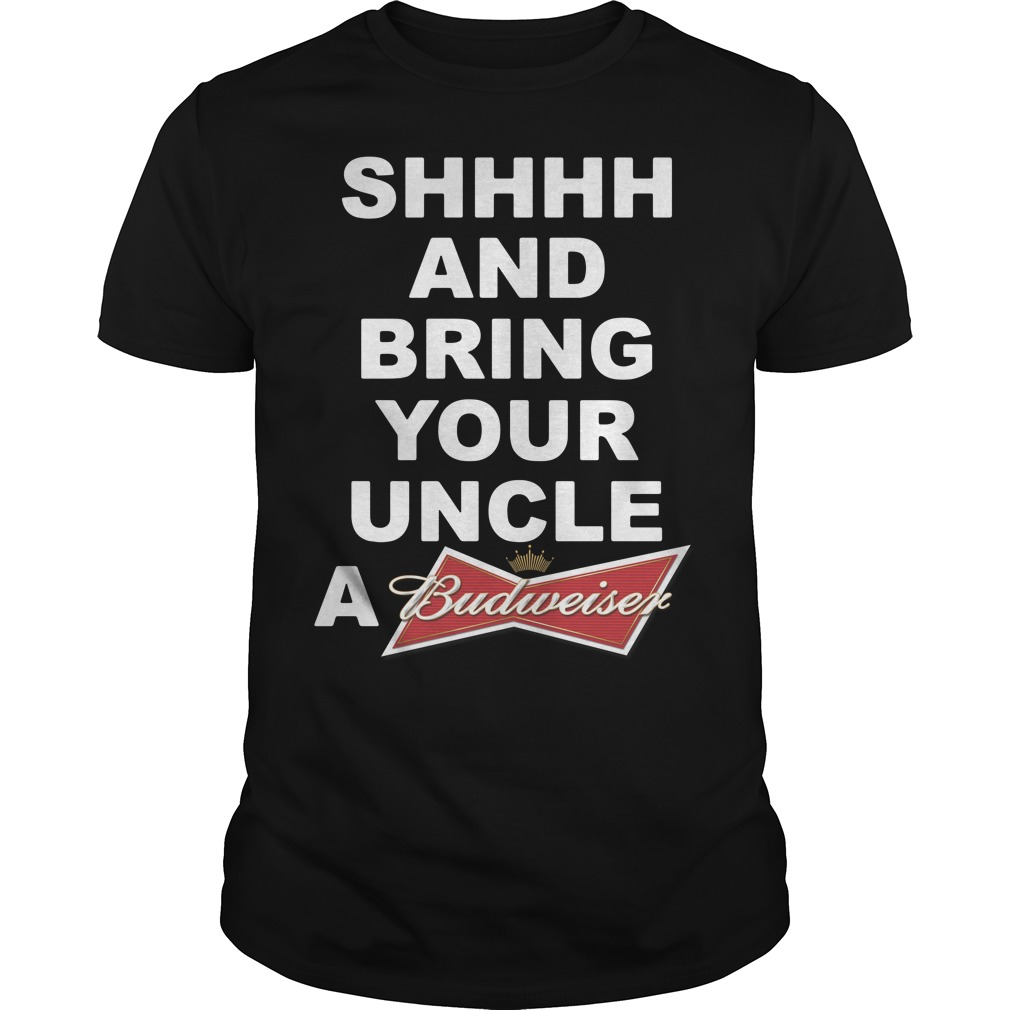 Shhh and bring your uncle a Budweiser Guys Shirt