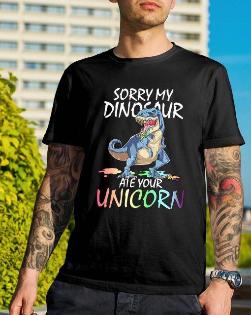 Sorry my Dinosaur are your unicorn shirt