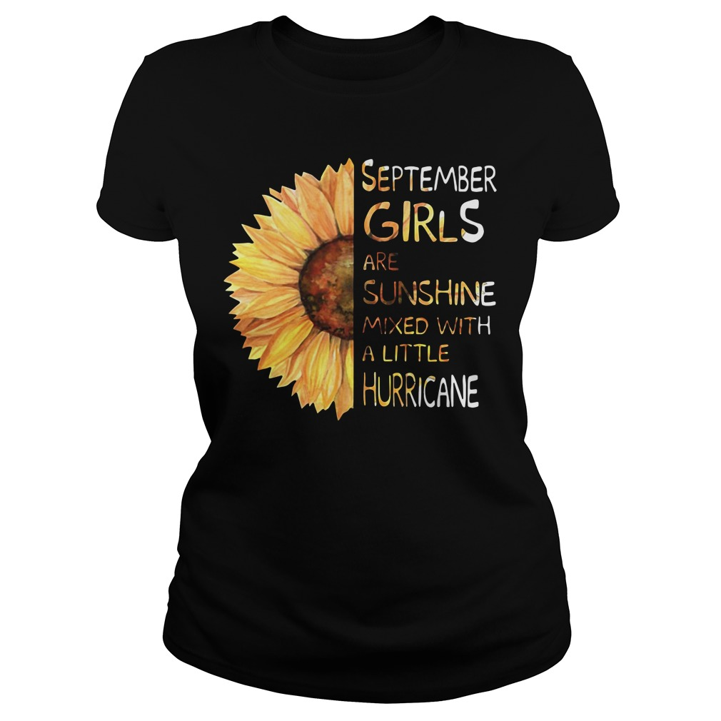 Sunflower september girls are sunshine mixed with a little hurricane Ladies Tee