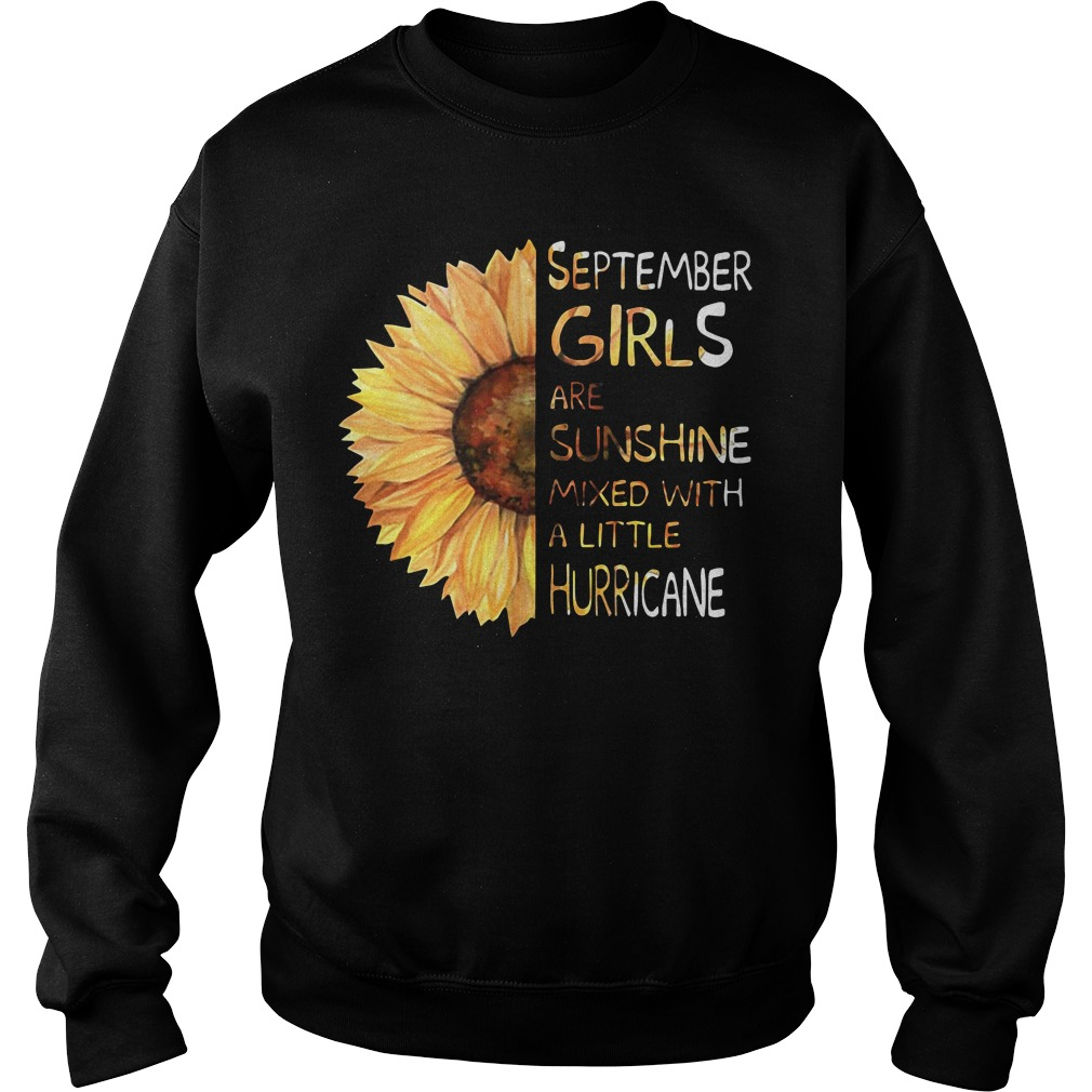Sunflower september girls are sunshine mixed with a little hurricane Sweater