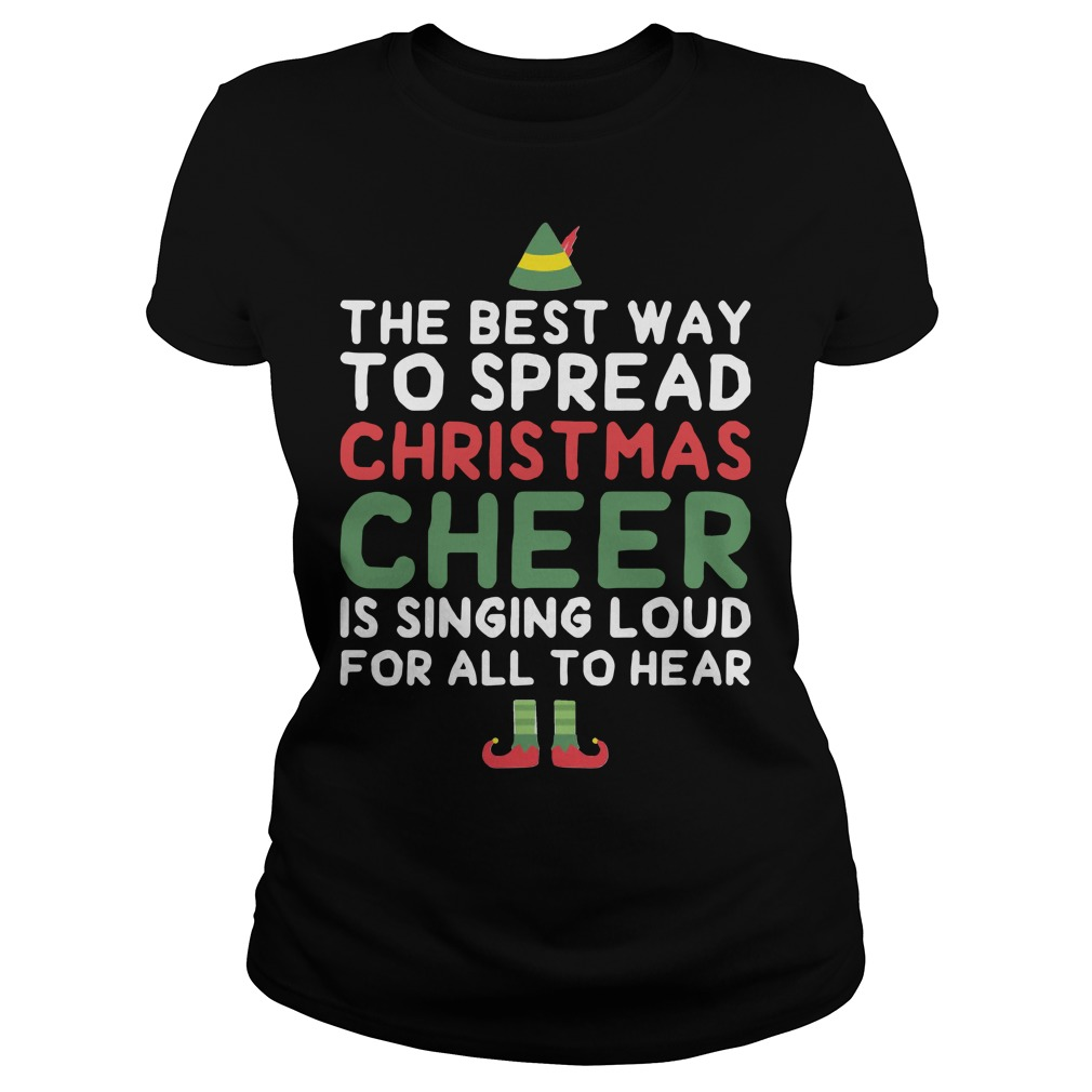 The best way to spread Christmas cheer is singing loud for all to hear Ladies Tee
