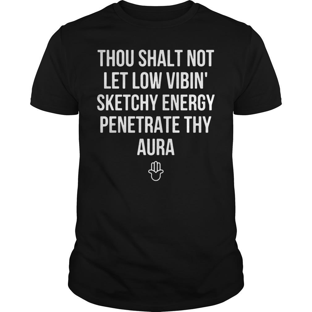 Thou shalt not let low vibin' sketchy energy penetrate thy aura Guys Shirt