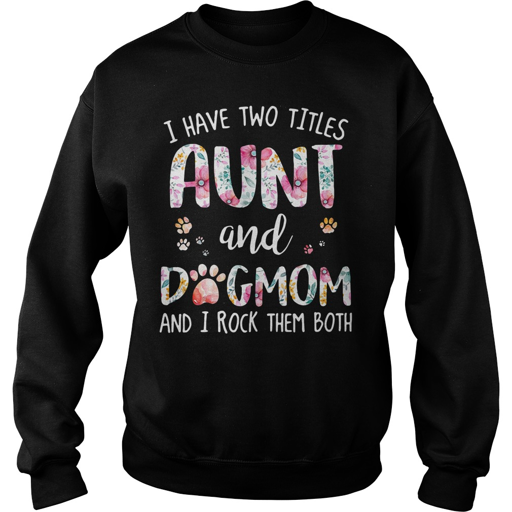 I have two titles Aunt and dog mom and I rock them both Sweater