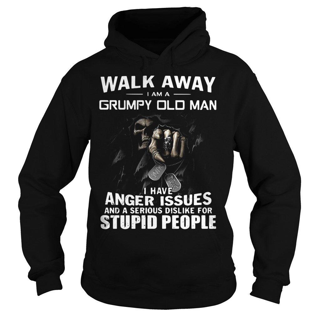 Walk away I am a grumpy old man I have anger issues Hoodie