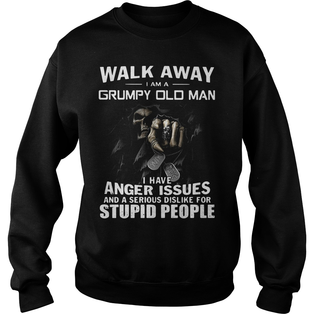 Walk away I am a grumpy old man I have anger issues Sweater