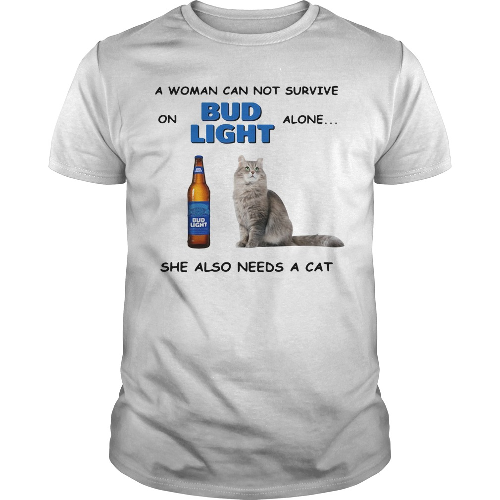 A woman can not survive on Bub Light alone she also needs a cat Guys Shirt