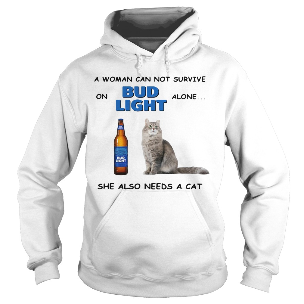 A woman can not survive on Bub Light alone she also needs a cat Hoodie