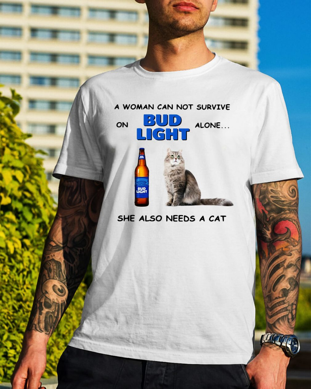 A woman can not survive on Bub Light alone she also needs a cat shirt