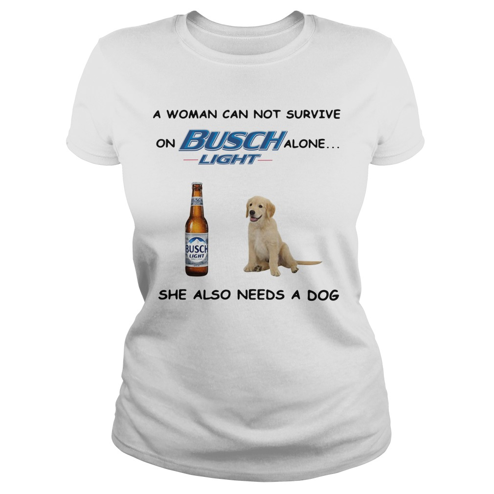 A woman can not survive on Busch Light alone she also needs a cat Ladies Tee
