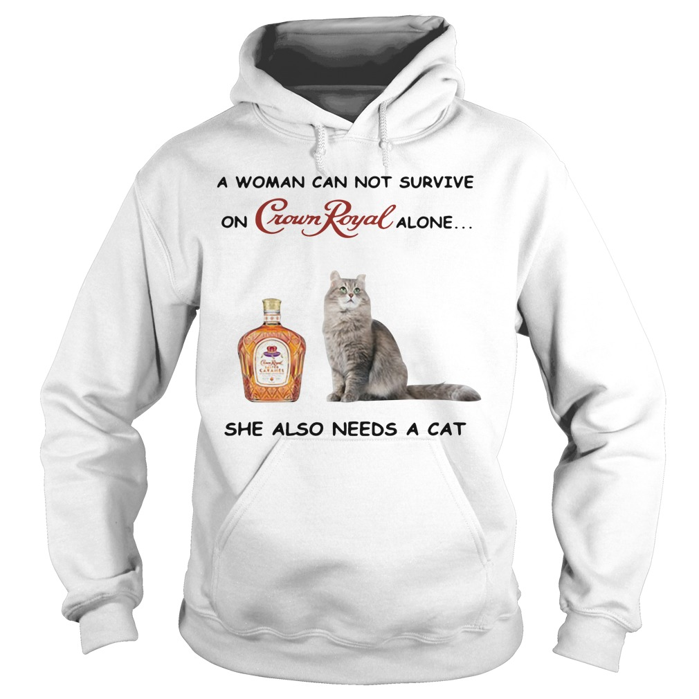 A woman can not survive on Crown Royal alone she also needs a cat Hoodie