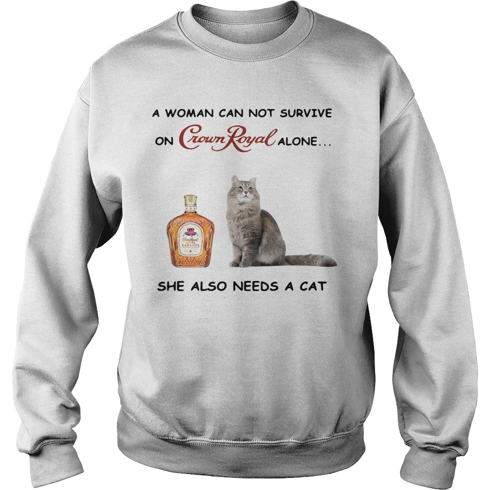 A woman can not survive on Crown Royal alone she also needs a cat Sweater