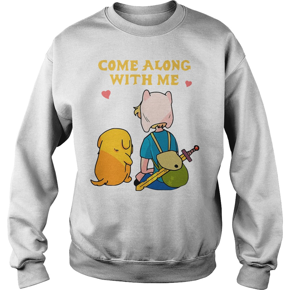 Adventure Time Come Along With Me Shirt Hoodie Sweater