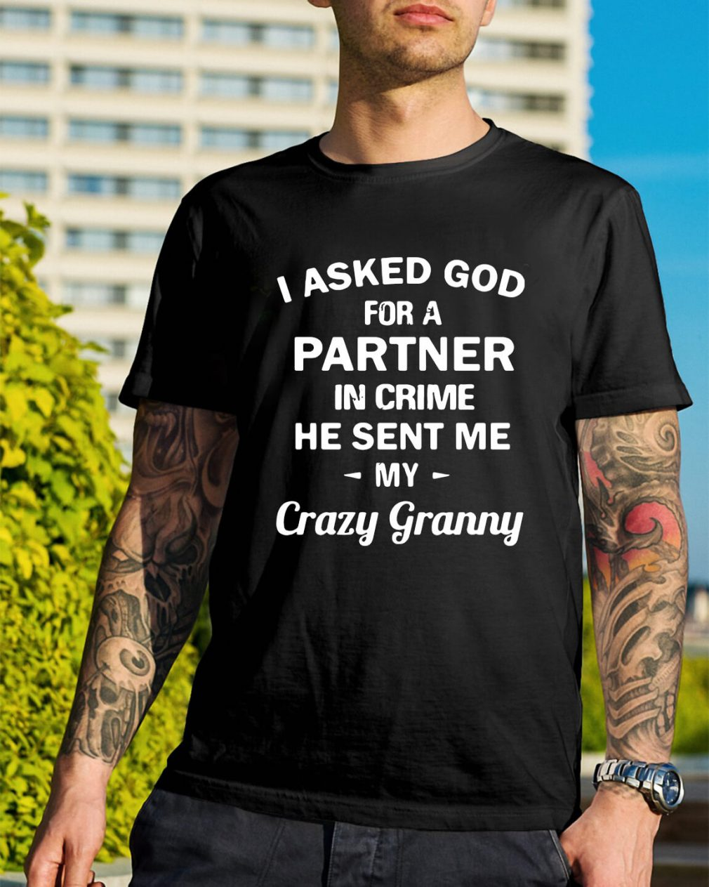 I asked God for a partner in crime he sent me my crazy granny shirt