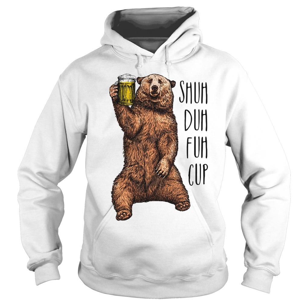 Bear beer shuh duh fuh cup Hoodie