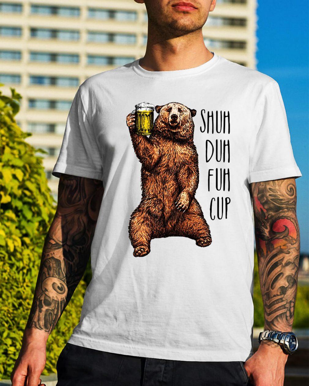 Bear beer shuh duh fuh cup shirt