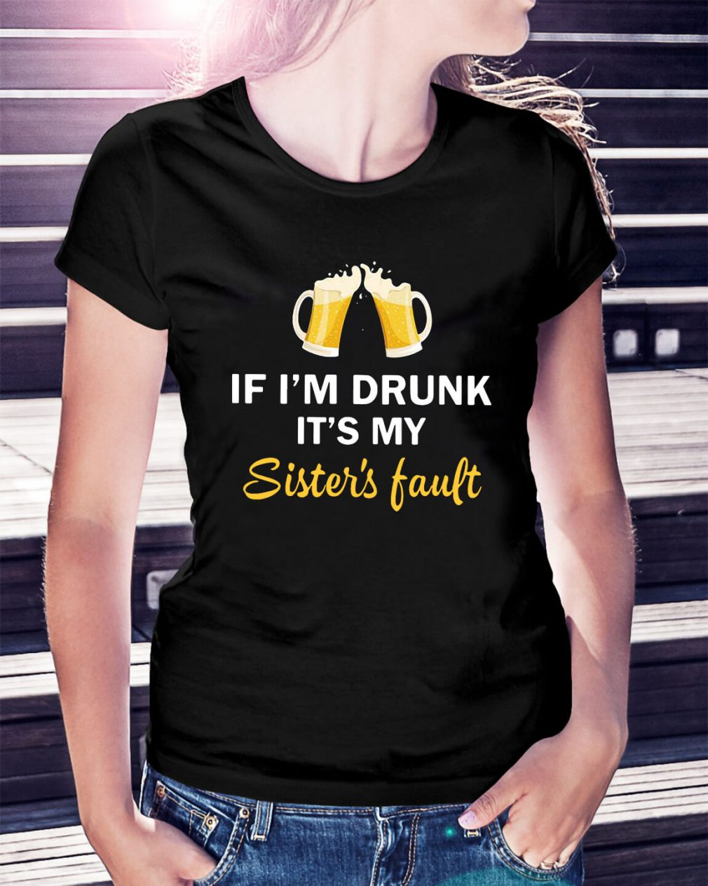 Beer if I'm drunk it's my sister's fault Ladies Tee